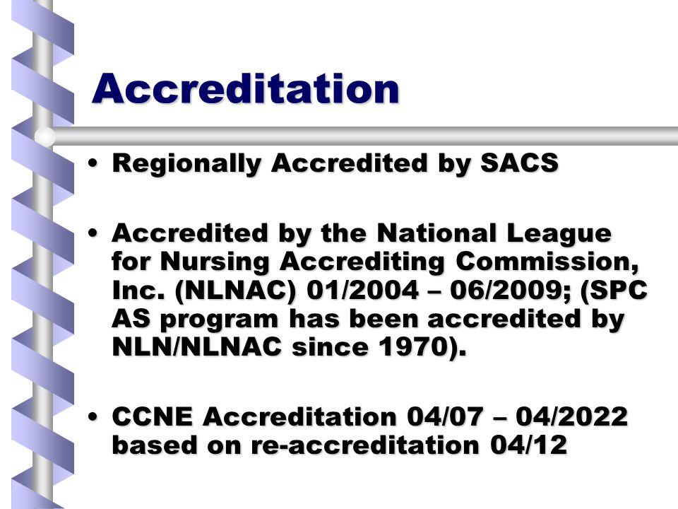 Accreditation Regionally Accredited by SACSRegionally Accredited by SACS Accredited by the National League for Nursing Accrediting Commission, Inc.
