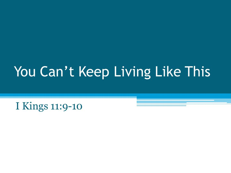 You Can't Keep Living Like This I Kings 11:9-10