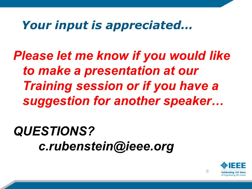 6 Your input is appreciated… Please let me know if you would like to make a presentation at our Training session or if you have a suggestion for another speaker… QUESTIONS.