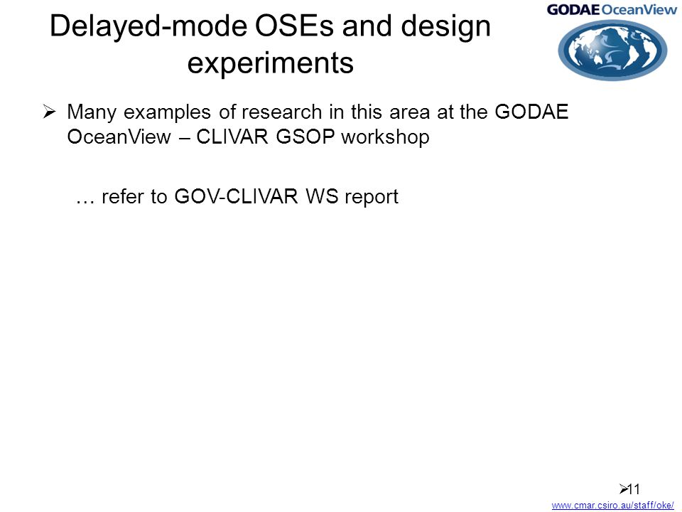 www.cmar.csiro.au/staff/oke/ Delayed-mode OSEs and design experiments  Many examples of research in this area at the GODAE OceanView – CLIVAR GSOP workshop … refer to GOV-CLIVAR WS report  11