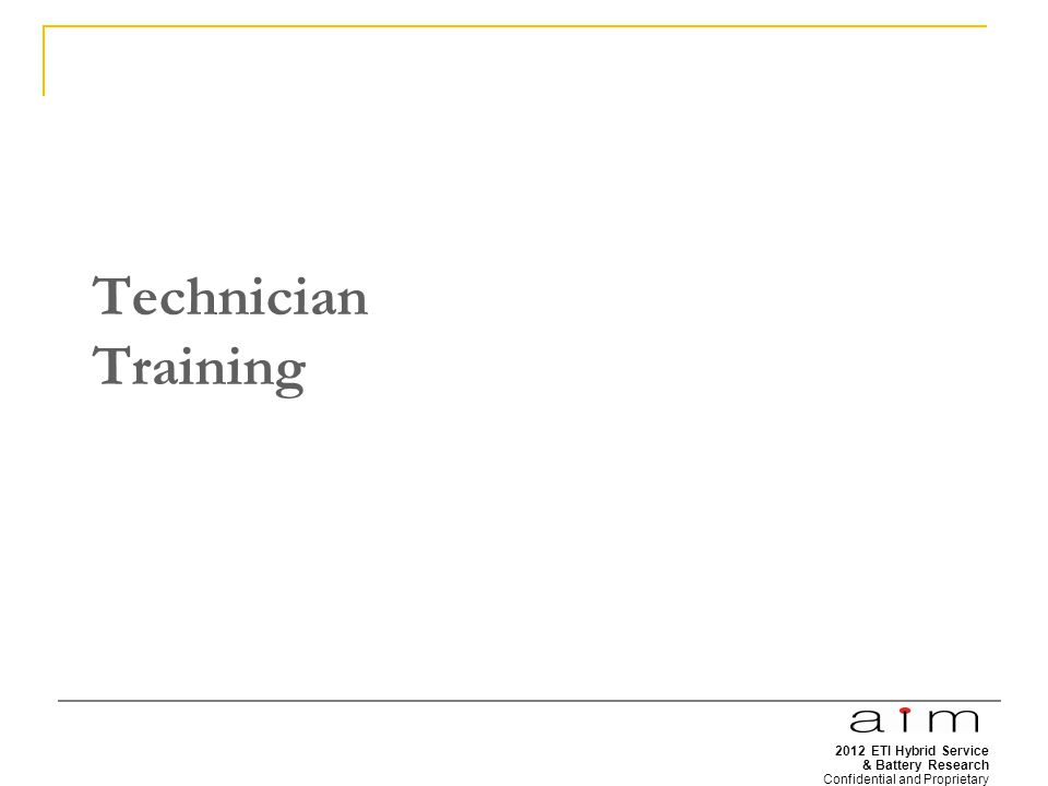 2012 ETI Hybrid Service & Battery Research Confidential and Proprietary 24 Technician Training