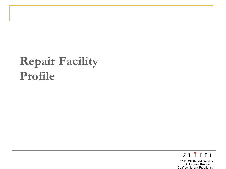 2012 ETI Hybrid Service & Battery Research Confidential and Proprietary 5 Repair Facility Profile