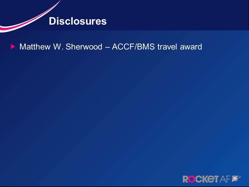 Disclosures  Matthew W. Sherwood – ACCF/BMS travel award