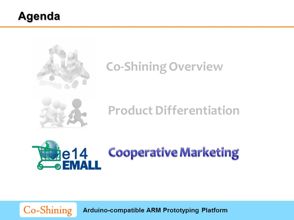 Arduino-compatible ARM Prototyping Platform Co-Shining Agenda Co-Shining Overview Product Differentiation
