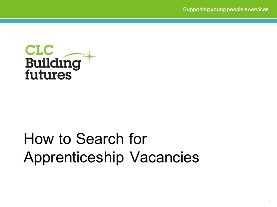 How to Search for Apprenticeship Vacancies 1 Supporting young people's services