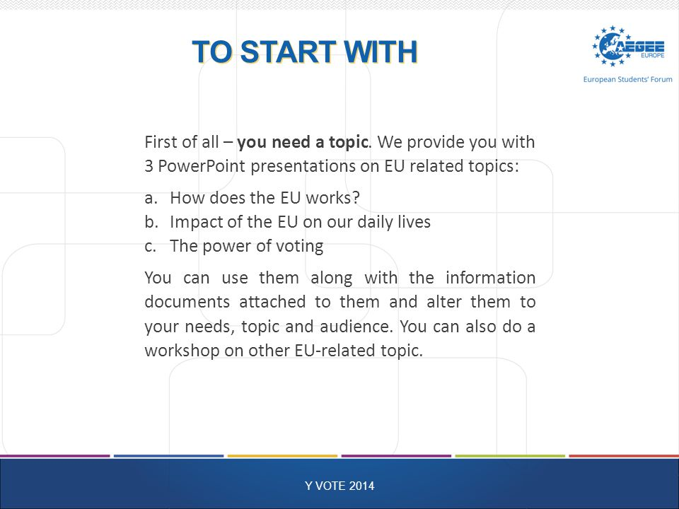 TO START WITH Y VOTE 2014 First of all – you need a topic.