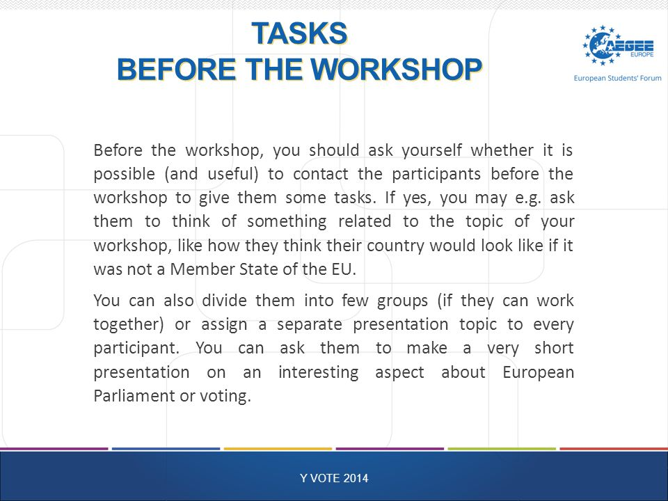 TASKS BEFORE THE WORKSHOP Y VOTE 2014 Before the workshop, you should ask yourself whether it is possible (and useful) to contact the participants before the workshop to give them some tasks.