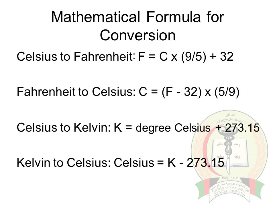 Mathematical Formula for Conversion Celsius to Fahrenheit : F = C x (9/5) + 32 Fahrenheit to Celsius: C = (F - 32) x (5/9) Celsius to Kelvin: K = degree Celsius + 273.15 Kelvin to Celsius: Celsius = K - 273.15