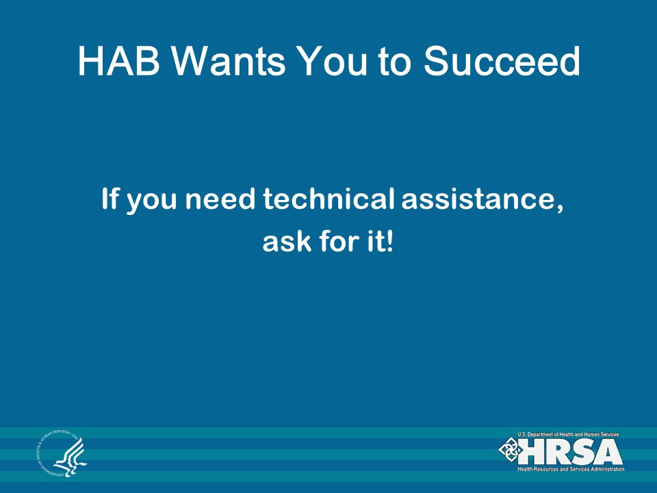 HAB Wants You to Succeed If you need technical assistance, ask for it!