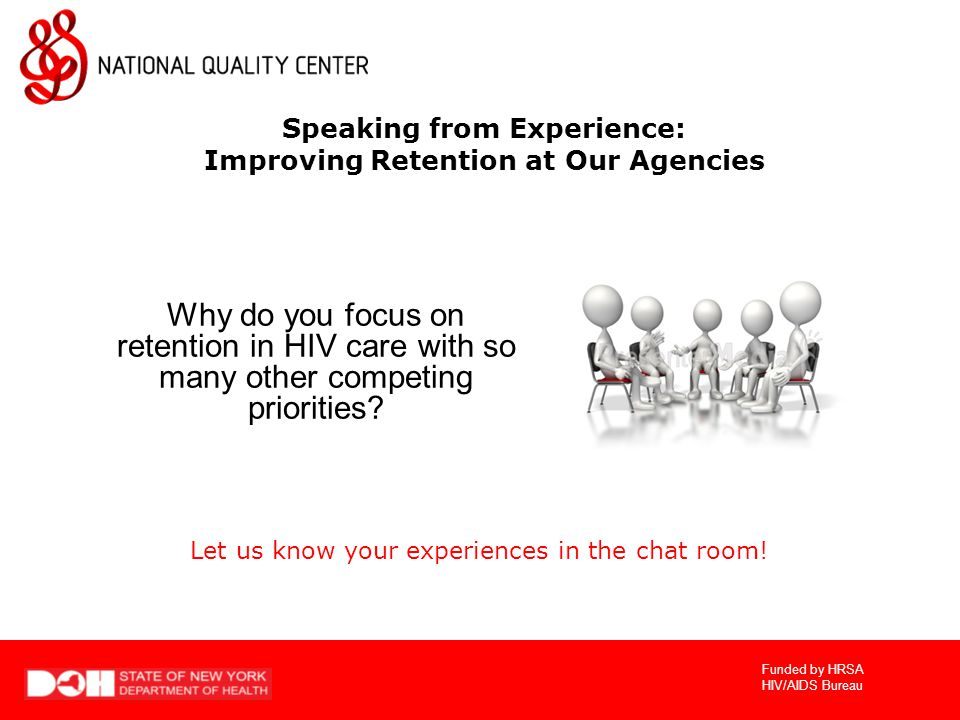 Funded by HRSA HIV/AIDS Bureau Why do you focus on retention in HIV care with so many other competing priorities.