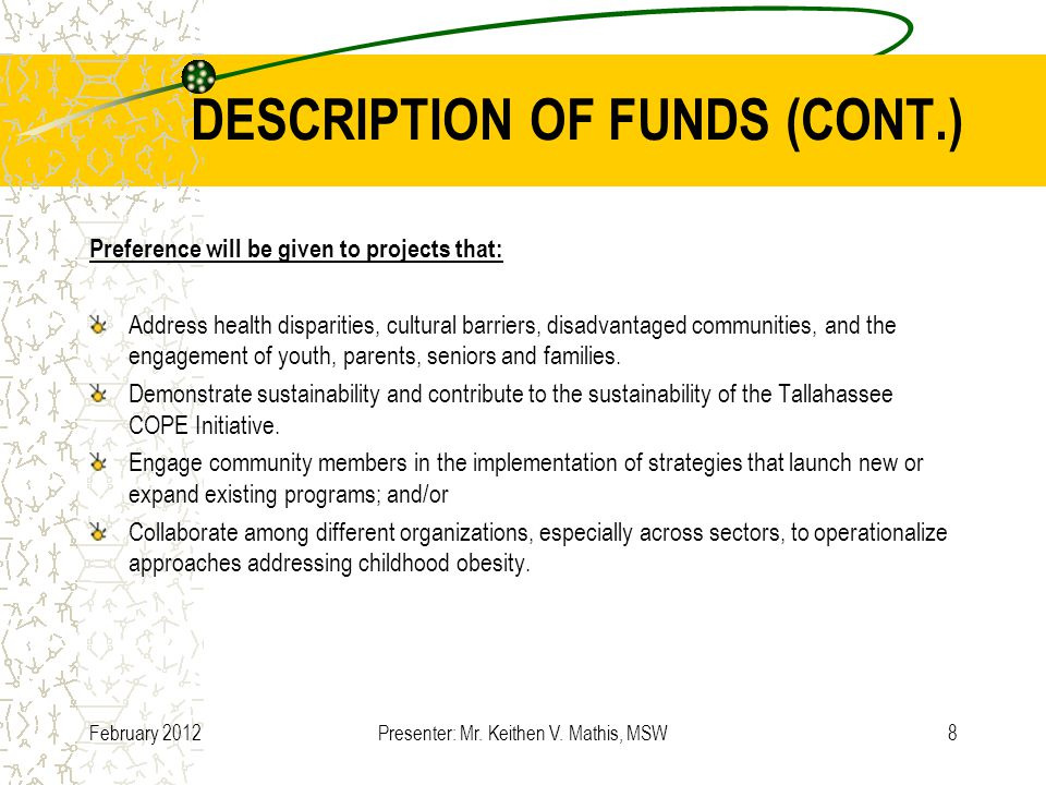DESCRIPTION OF FUNDS (CONT.) Preference will be given to projects that: Address health disparities, cultural barriers, disadvantaged communities, and the engagement of youth, parents, seniors and families.
