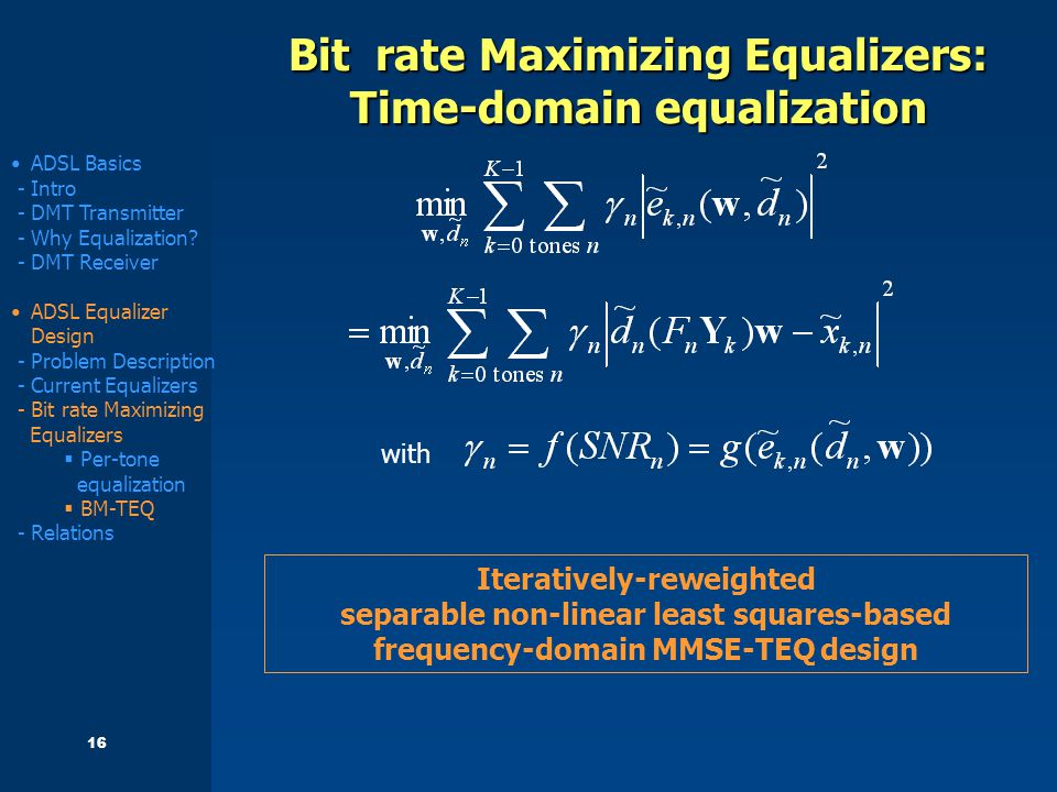 16 Bit rate Maximizing Equalizers: Time-domain equalization ADSL Basics - Intro - DMT Transmitter - Why Equalization.