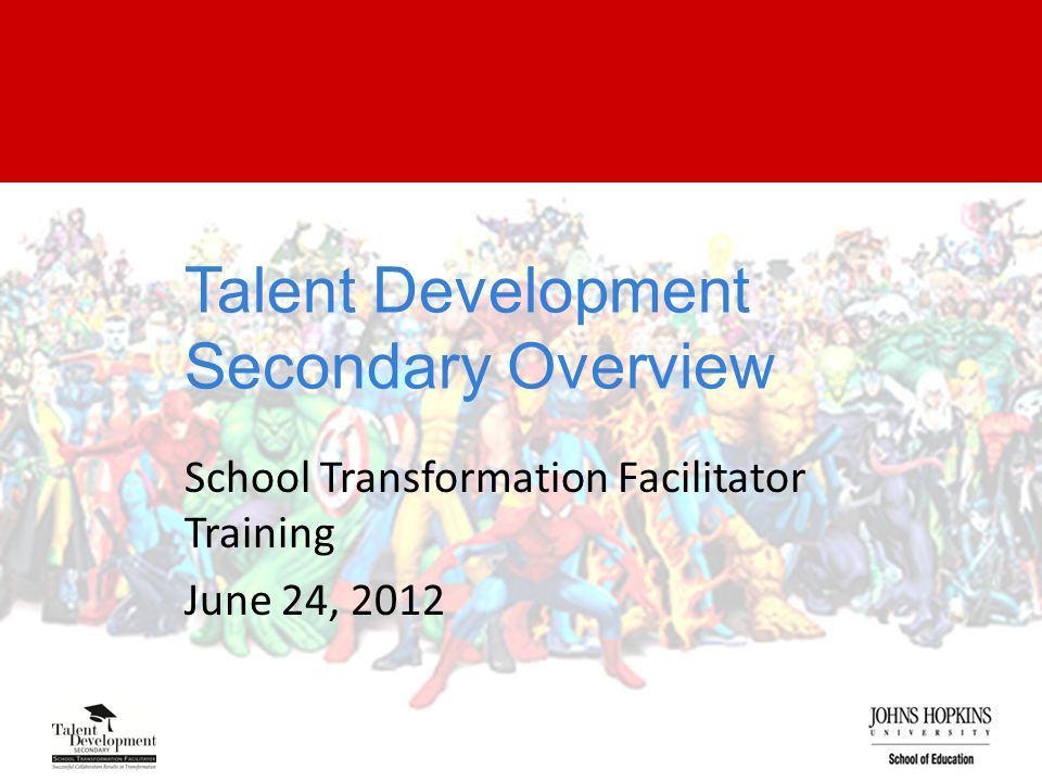 Talent Development Secondary Overview School Transformation Facilitator Training June 24, 2012