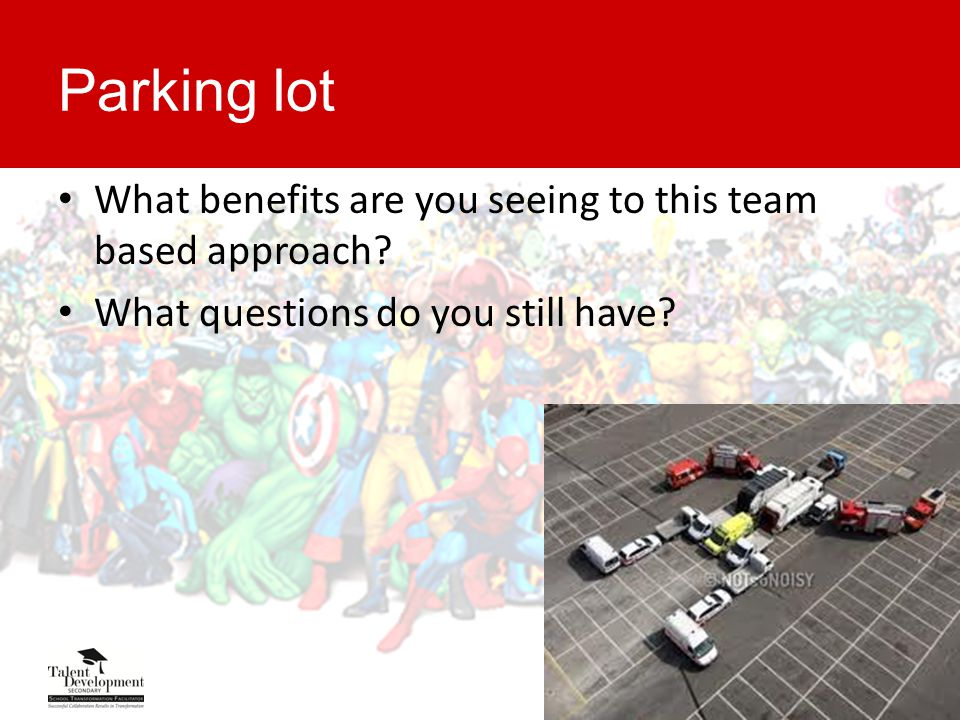 Parking lot What benefits are you seeing to this team based approach.