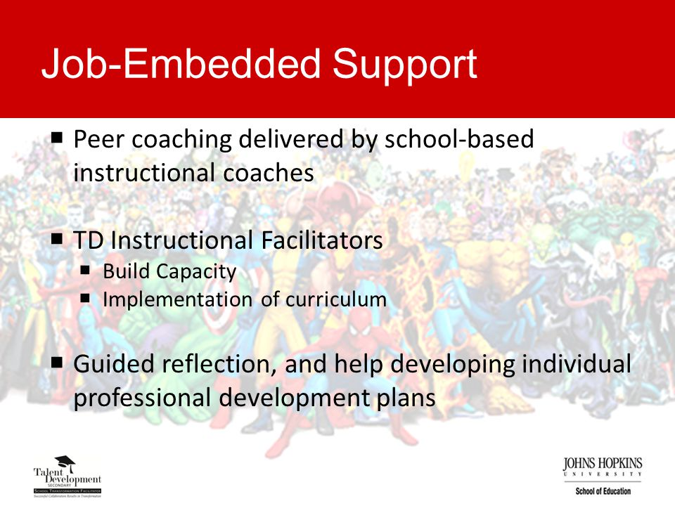 Job-Embedded Support  Peer coaching delivered by school-based instructional coaches  TD Instructional Facilitators  Build Capacity  Implementation of curriculum  Guided reflection, and help developing individual professional development plans