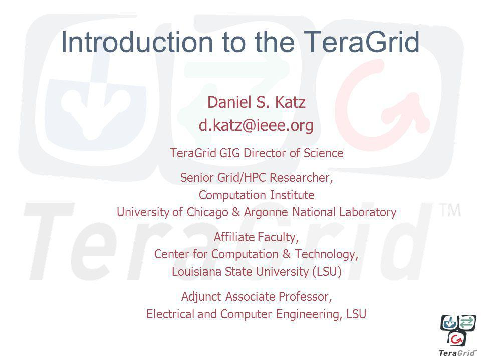 1 Introduction to the TeraGrid Daniel S.