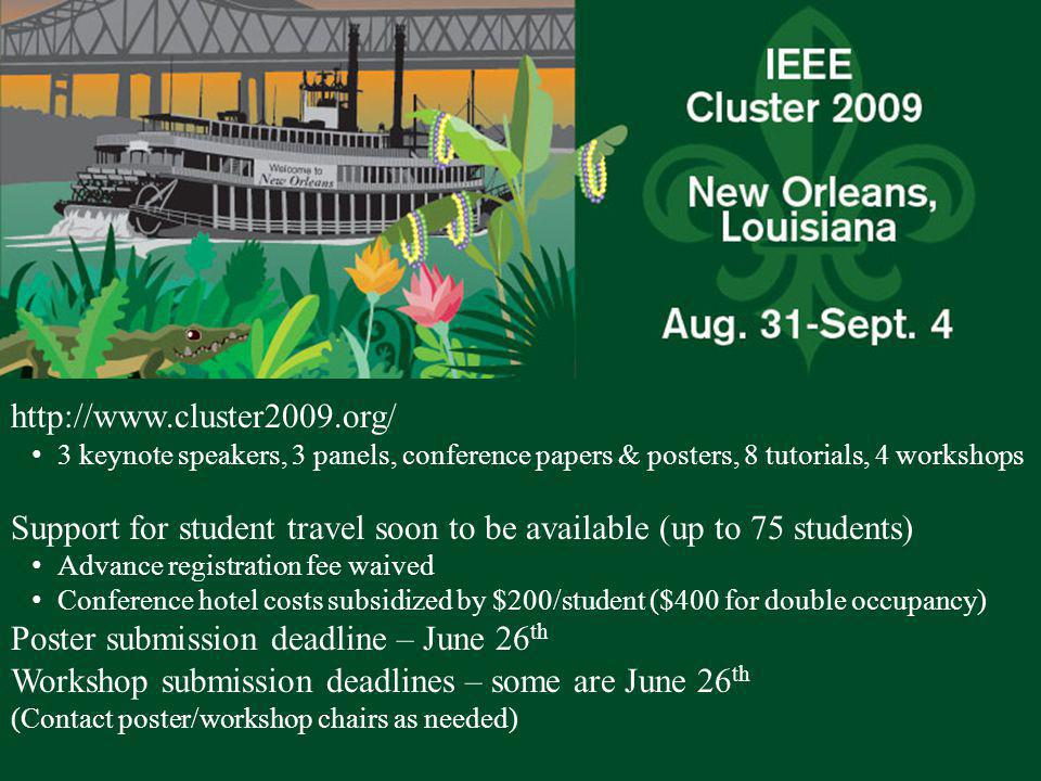 26 http://www.cluster2009.org/ 3 keynote speakers, 3 panels, conference papers & posters, 8 tutorials, 4 workshops Support for student travel soon to be available (up to 75 students) Advance registration fee waived Conference hotel costs subsidized by $200/student ($400 for double occupancy) Poster submission deadline – June 26 th Workshop submission deadlines – some are June 26 th (Contact poster/workshop chairs as needed)