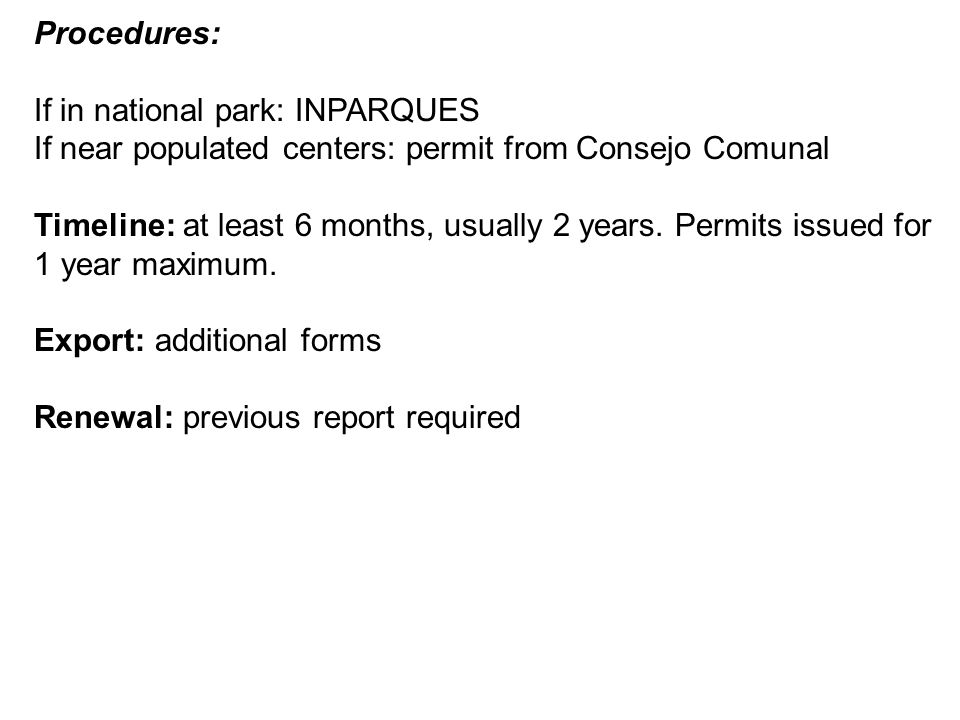 Procedures: If in national park: INPARQUES If near populated centers: permit from Consejo Comunal Timeline: at least 6 months, usually 2 years.