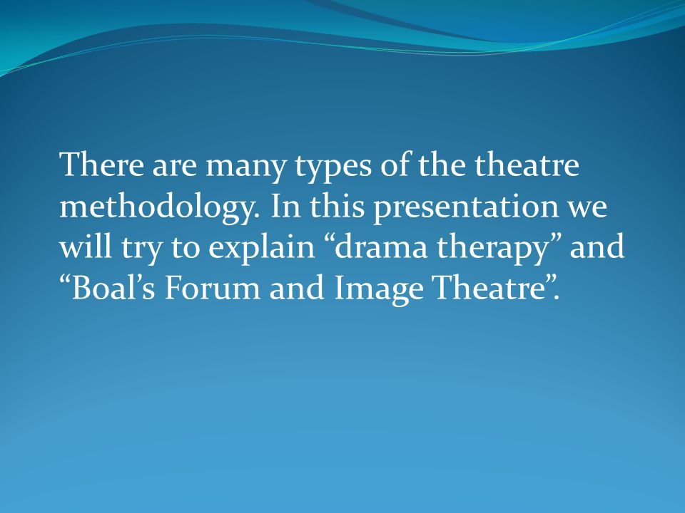 There are many types of the theatre methodology.