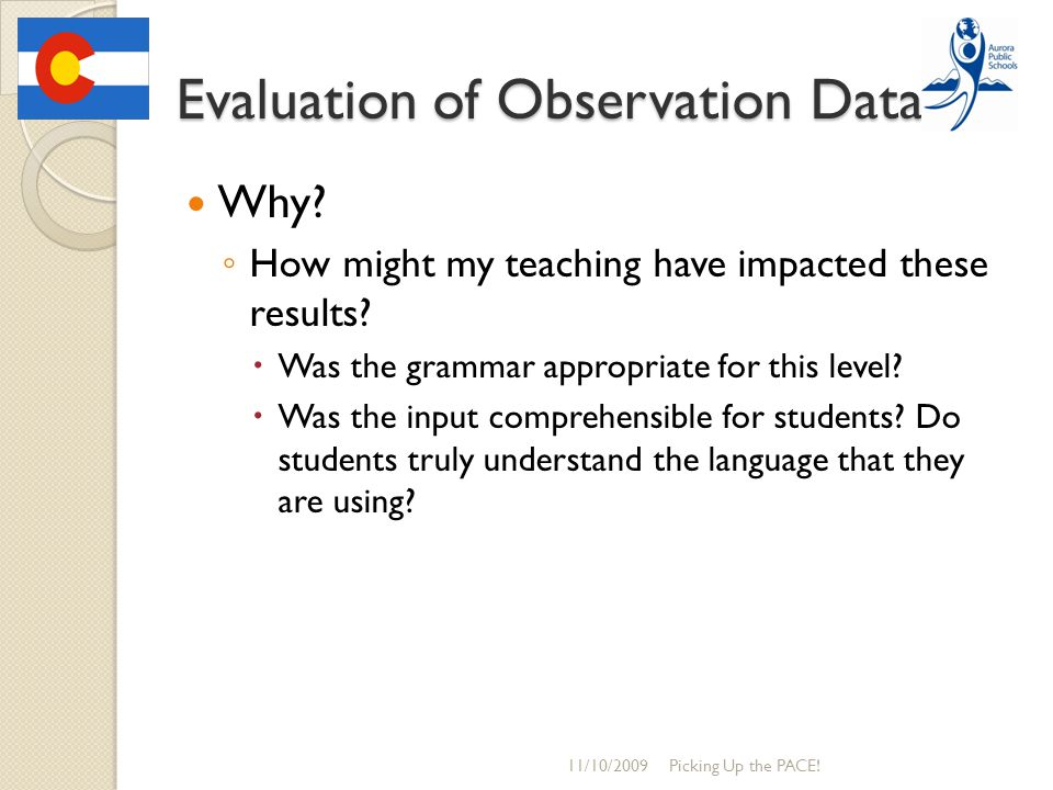 Evaluation of Observation Data Why. ◦ How might my teaching have impacted these results.