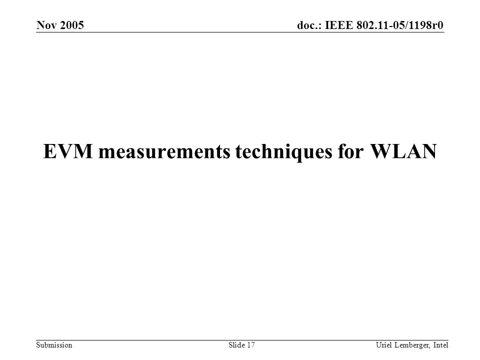 doc.: IEEE 802.11-05/1198r0 Submission Nov 2005 Uriel Lemberger, IntelSlide 17 EVM measurements techniques for WLAN