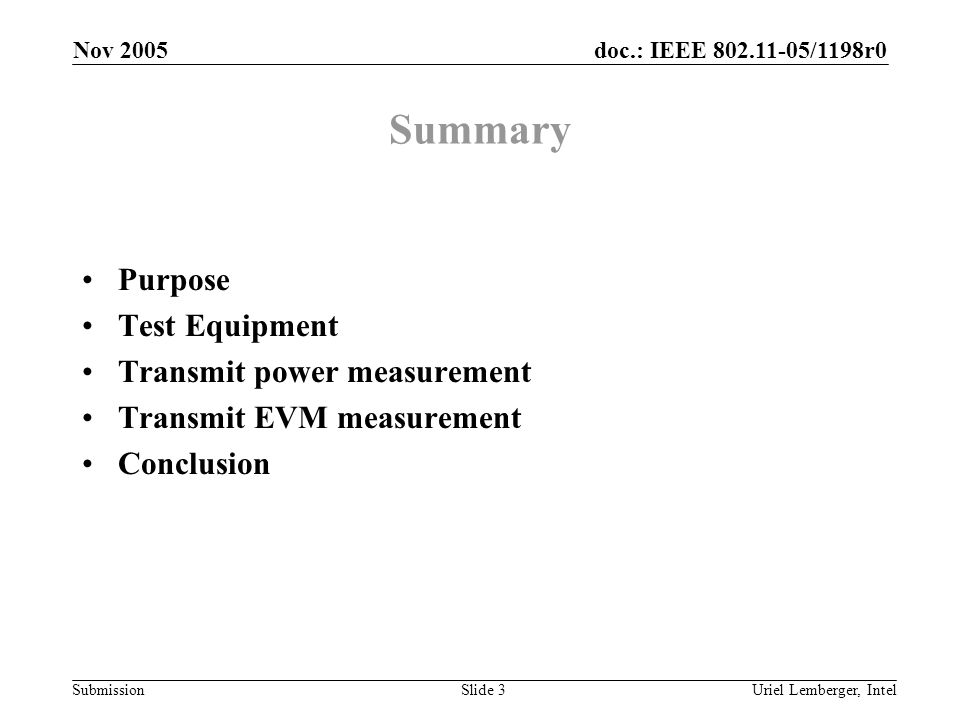 doc.: IEEE 802.11-05/1198r0 Submission Nov 2005 Uriel Lemberger, IntelSlide 3 Summary Purpose Test Equipment Transmit power measurement Transmit EVM measurement Conclusion