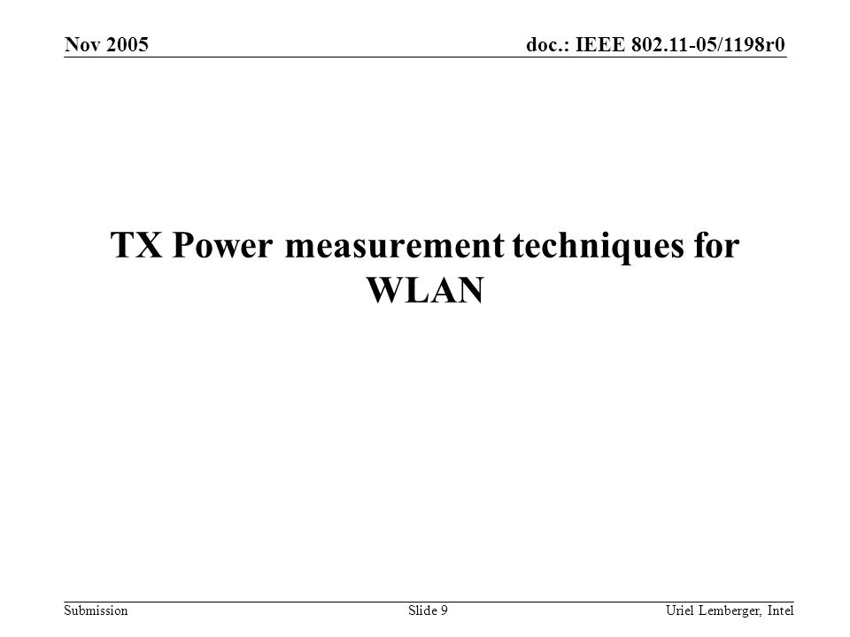 doc.: IEEE 802.11-05/1198r0 Submission Nov 2005 Uriel Lemberger, IntelSlide 9 TX Power measurement techniques for WLAN