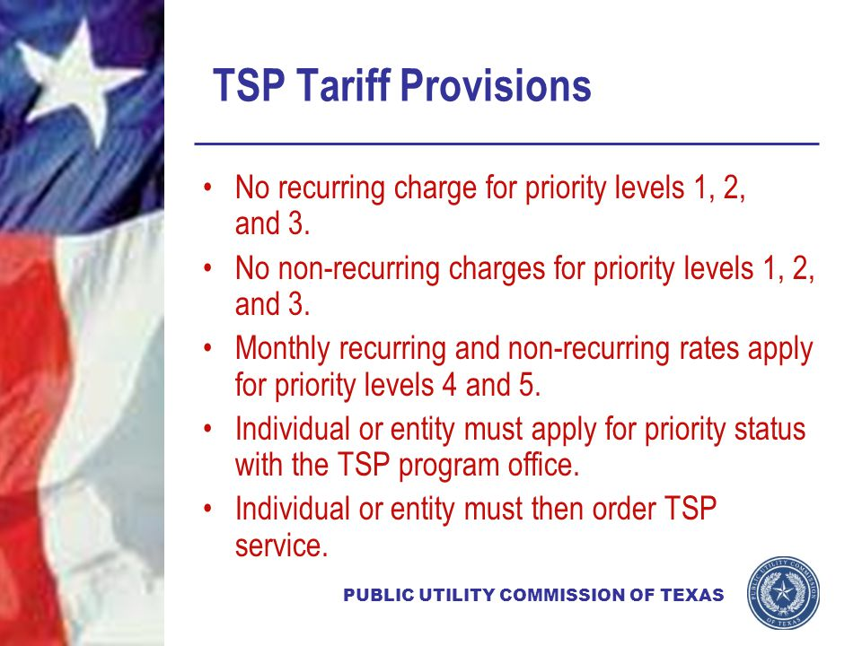 PUBLIC UTILITY COMMISSION OF TEXAS TSP Tariff Provisions No recurring charge for priority levels 1, 2, and 3.
