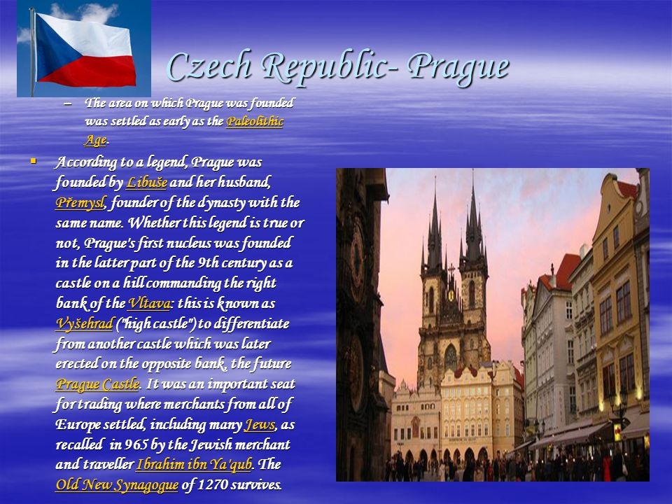 Czech Republic- Prague –The area on which Prague was founded was settled as early as the Paleolithic Age.