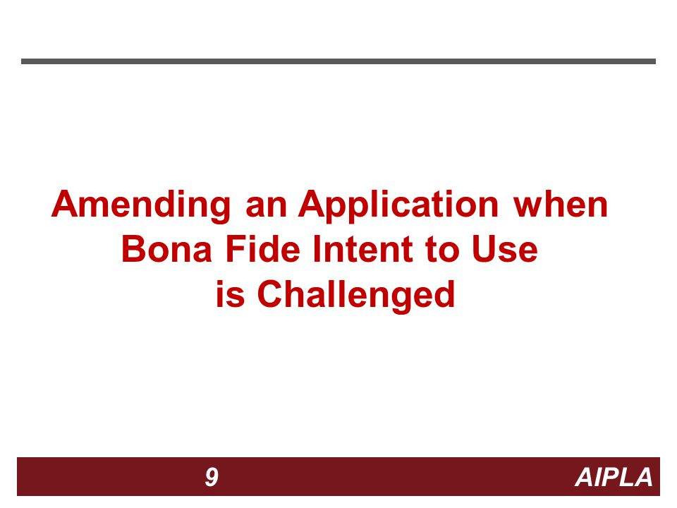 9 9 9 AIPLA Firm Logo Amending an Application when Bona Fide Intent to Use is Challenged