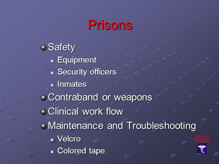 Prisons Safety Equipment Equipment Security officers Security officers Inmates Inmates Contraband or weapons Clinical work flow Maintenance and Troubleshooting Velcro Velcro Colored tape Colored tape