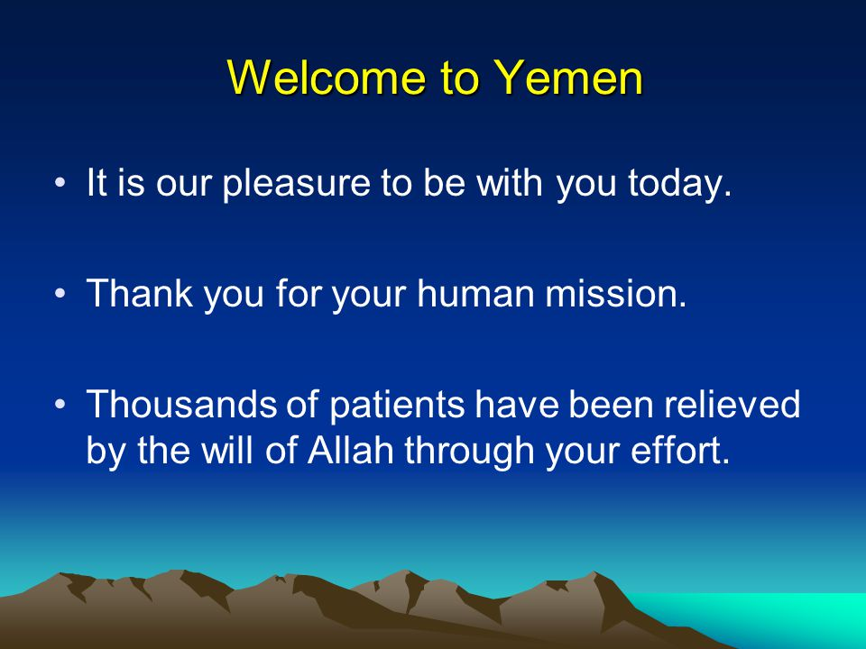 Welcome to Yemen It is our pleasure to be with you today.