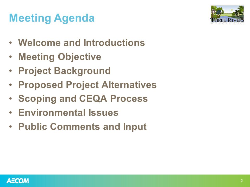 Meeting Agenda Welcome and Introductions Meeting Objective Project Background Proposed Project Alternatives Scoping and CEQA Process Environmental Issues Public Comments and Input 2