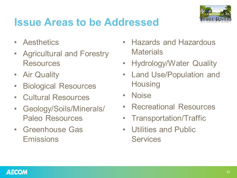 Issue Areas to be Addressed Aesthetics Agricultural and Forestry Resources Air Quality Biological Resources Cultural Resources Geology/Soils/Minerals/ Paleo Resources Greenhouse Gas Emissions Hazards and Hazardous Materials Hydrology/Water Quality Land Use/Population and Housing Noise Recreational Resources Transportation/Traffic Utilities and Public Services 22