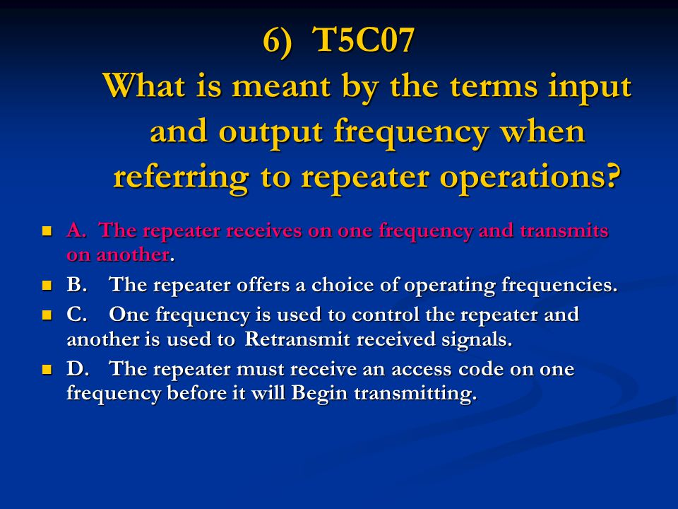6) T5C07 What is meant by the terms input and output frequency when referring to repeater operations.