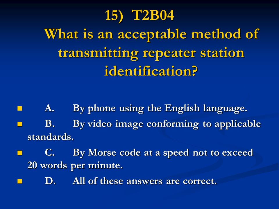 15) T2B04 What is an acceptable method of transmitting repeater station identification.