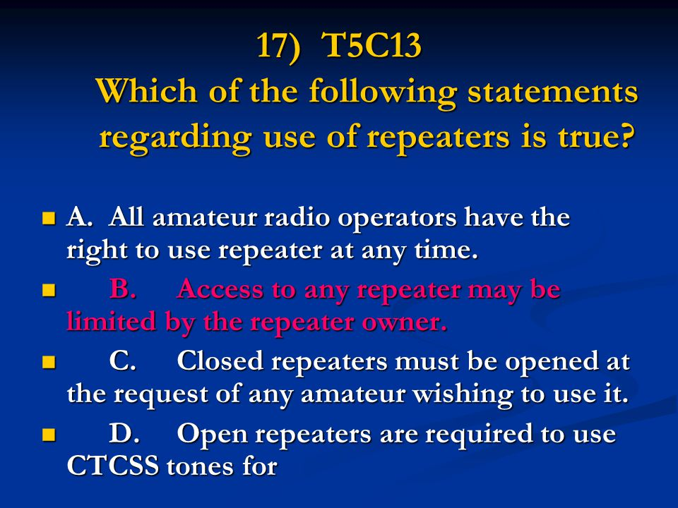 17) T5C13 Which of the following statements regarding use of repeaters is true.