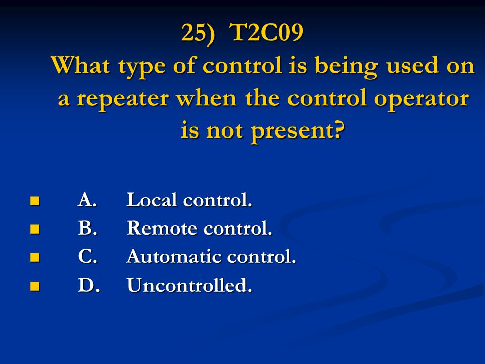 25) T2C09 What type of control is being used on a repeater when the control operator is not present.