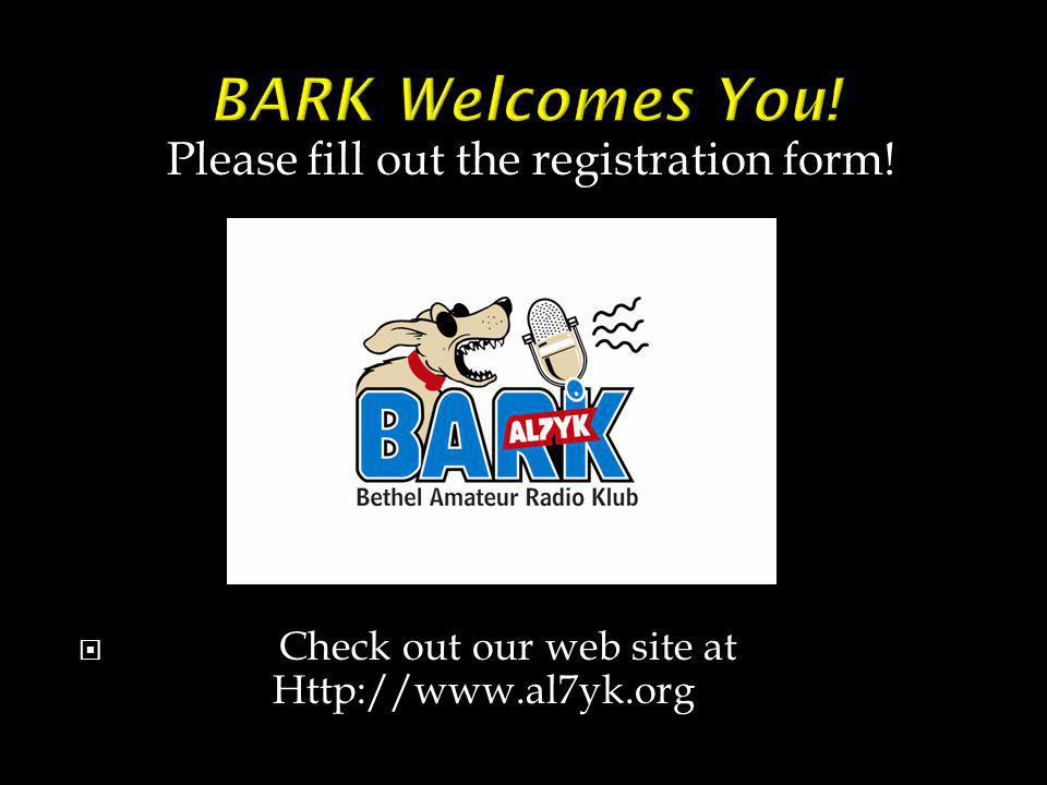 Please fill out the registration form!  Check out our web site at Http://www.al7yk.org