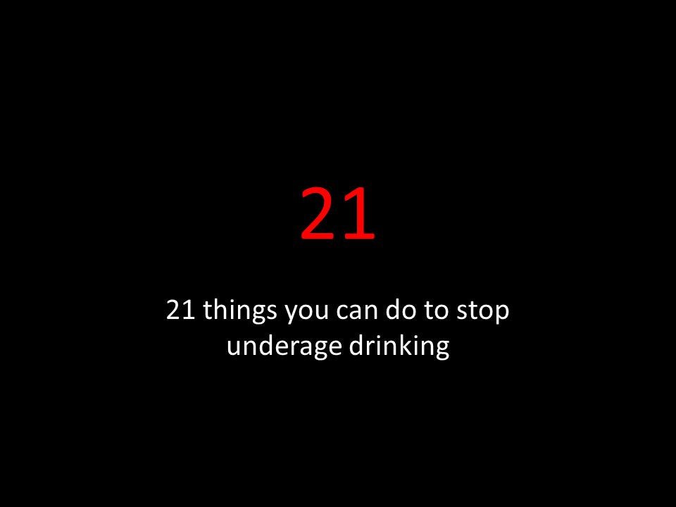 21 21 things you can do to stop underage drinking