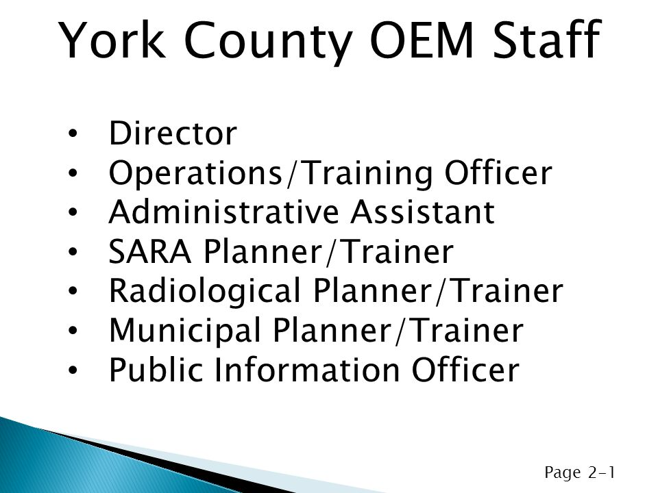 Director Operations/Training Officer Administrative Assistant SARA Planner/Trainer Radiological Planner/Trainer Municipal Planner/Trainer Public Information Officer York County OEM Staff Page 2-1