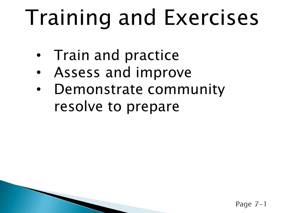 Train and practice Assess and improve Demonstrate community resolve to prepare Training and Exercises Page 7-1
