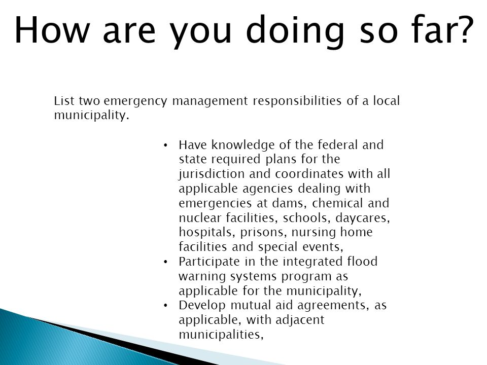 How are you doing so far. List two emergency management responsibilities of a local municipality.
