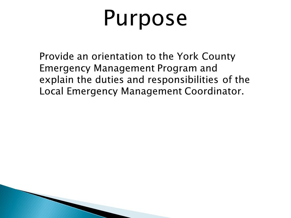 Provide an orientation to the York County Emergency Management Program and explain the duties and responsibilities of the Local Emergency Management Coordinator.