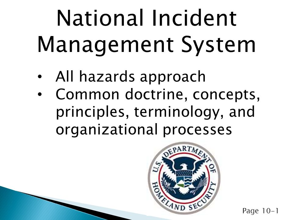 All hazards approach Common doctrine, concepts, principles, terminology, and organizational processes National Incident Management System Page 10-1