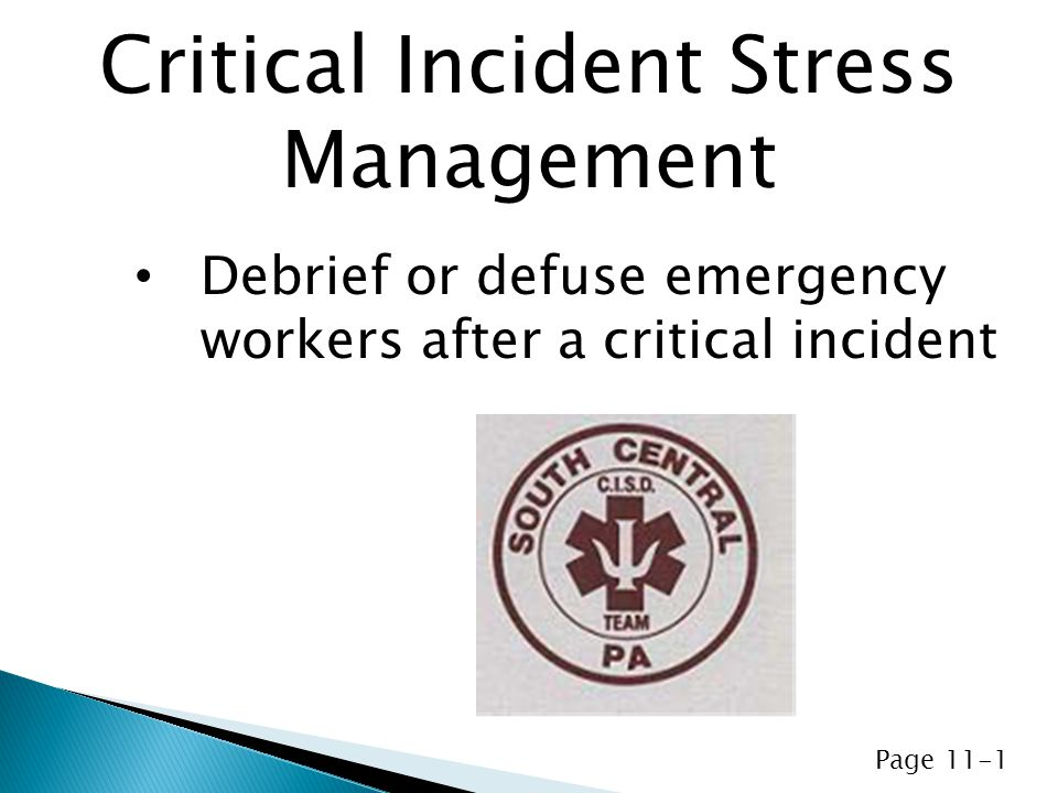 Debrief or defuse emergency workers after a critical incident Critical Incident Stress Management Page 11-1