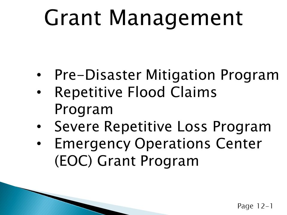 Pre-Disaster Mitigation Program Repetitive Flood Claims Program Severe Repetitive Loss Program Emergency Operations Center (EOC) Grant Program Grant Management Page 12-1