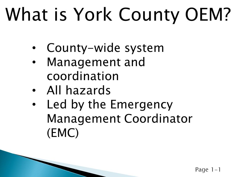 County-wide system Management and coordination All hazards Led by the Emergency Management Coordinator (EMC) What is York County OEM.