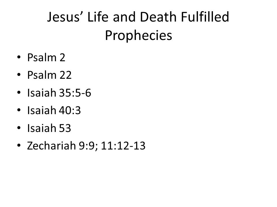 Jesus' Life and Death Fulfilled Prophecies Psalm 2 Psalm 22 Isaiah 35:5-6 Isaiah 40:3 Isaiah 53 Zechariah 9:9; 11:12-13