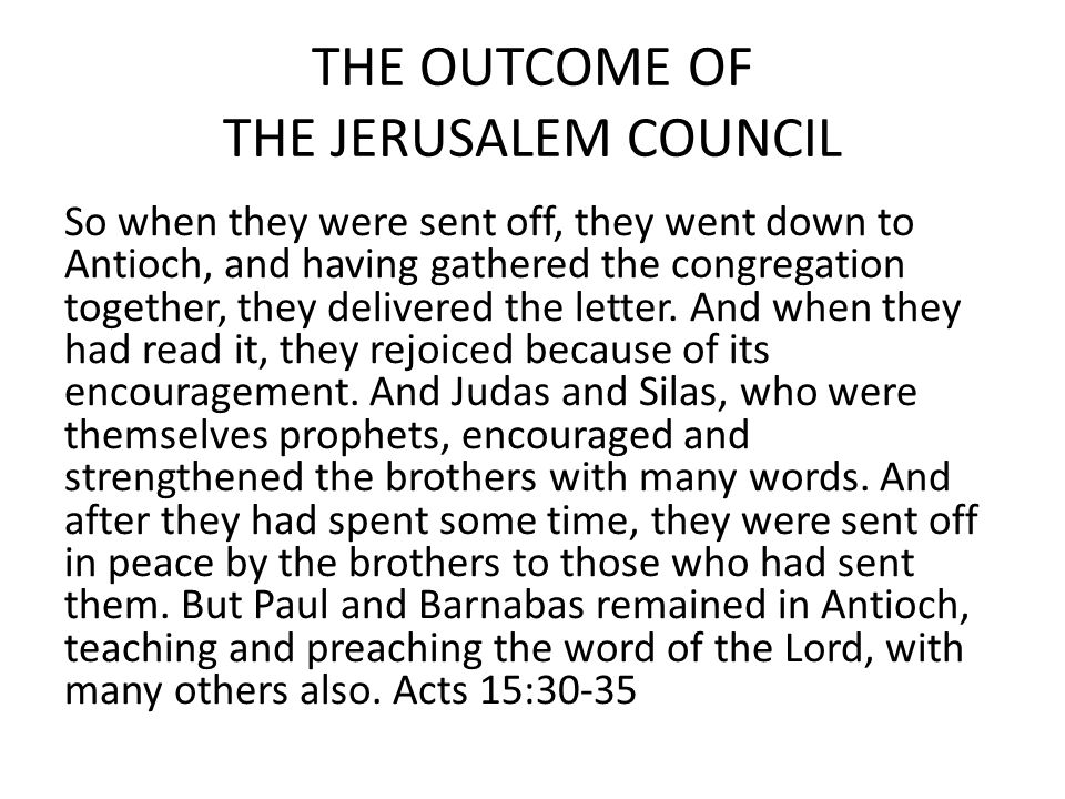 THE OUTCOME OF THE JERUSALEM COUNCIL So when they were sent off, they went down to Antioch, and having gathered the congregation together, they delivered the letter.